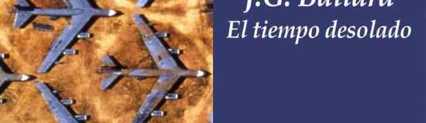 J.G. Ballard. El tiempo desolado, de Pablo Capanna